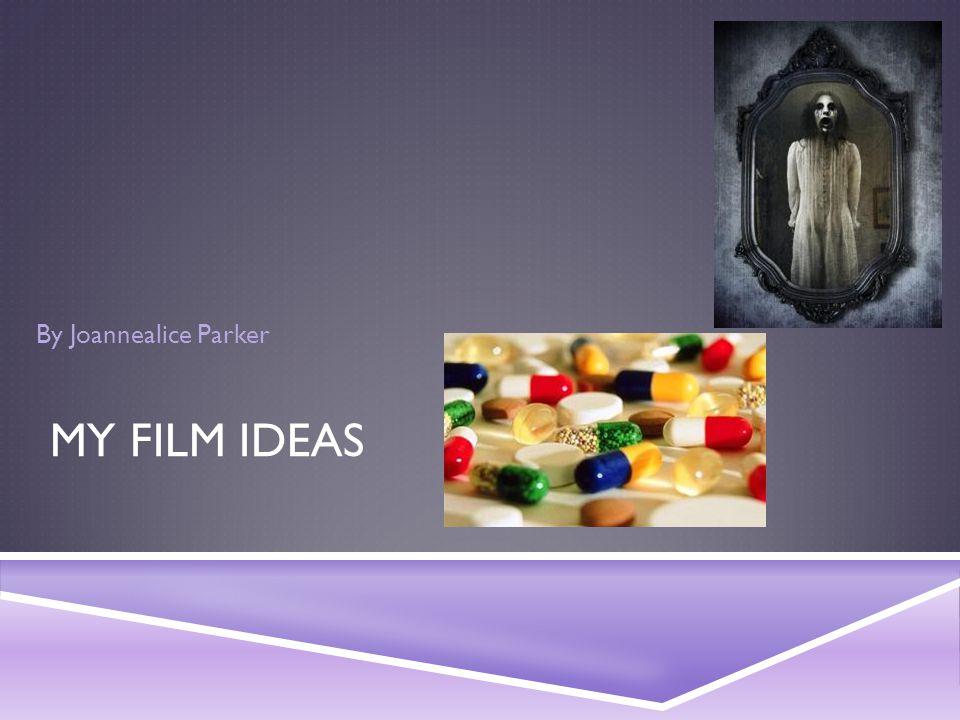 MY FILM IDEAS By Joannealice Parker