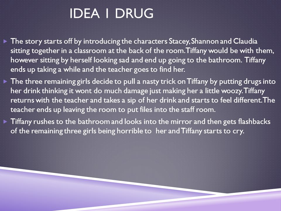 IDEA 1 DRUG  The story starts off by introducing the characters Stacey, Shannon and Claudia sitting together in a classroom at the back of the room.