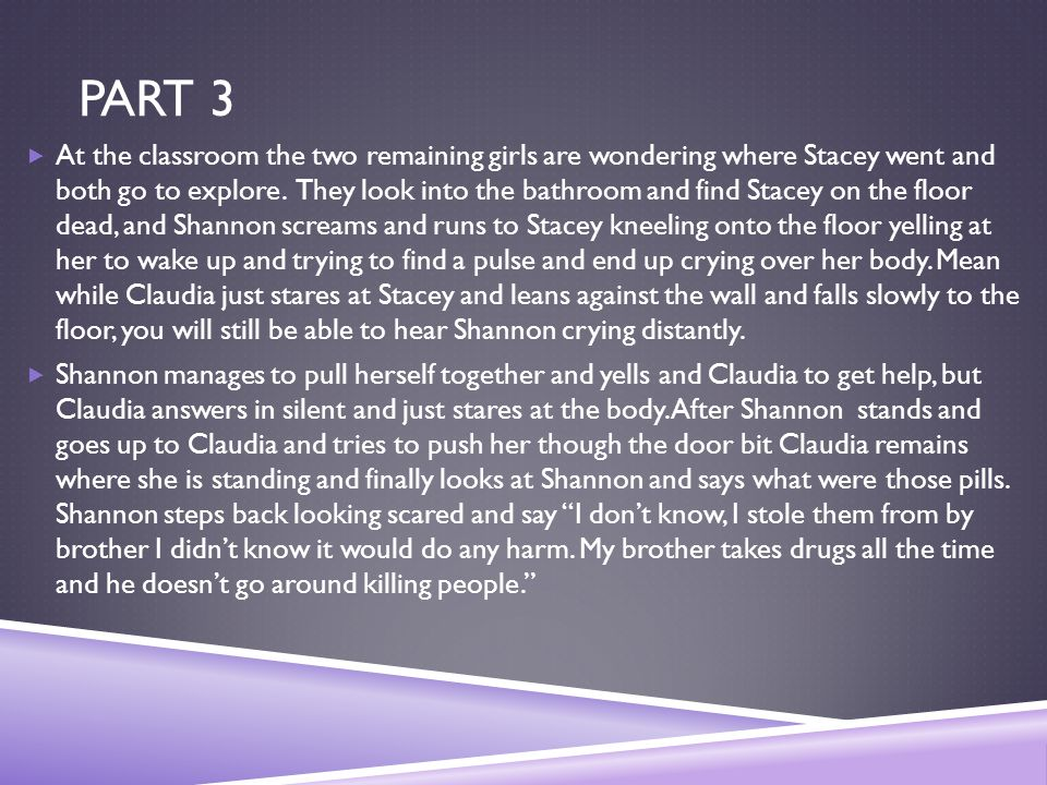 PART 3  At the classroom the two remaining girls are wondering where Stacey went and both go to explore. They look into the bathroom and find Stacey