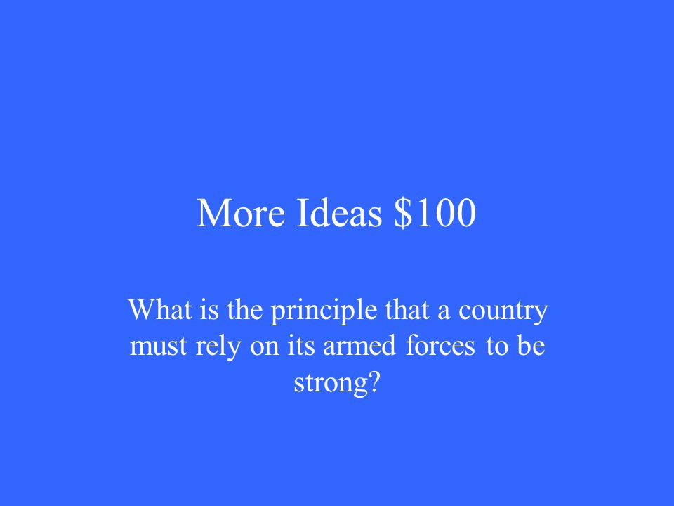 More Ideas $100 What is the principle that a country must rely on its armed forces to be strong