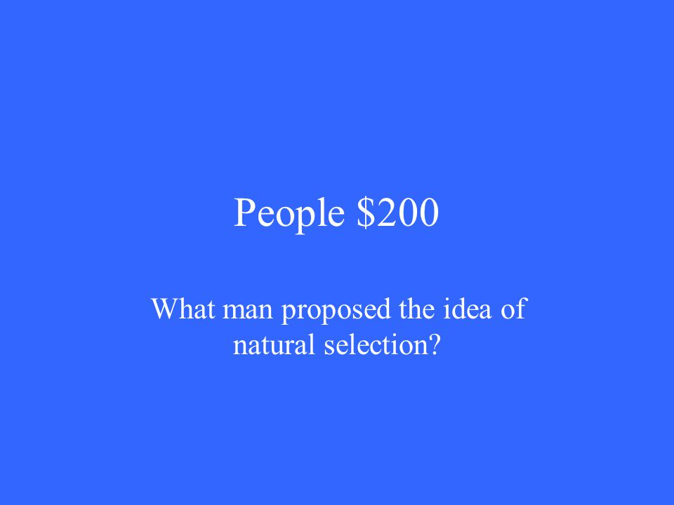 People $200 What man proposed the idea of natural selection