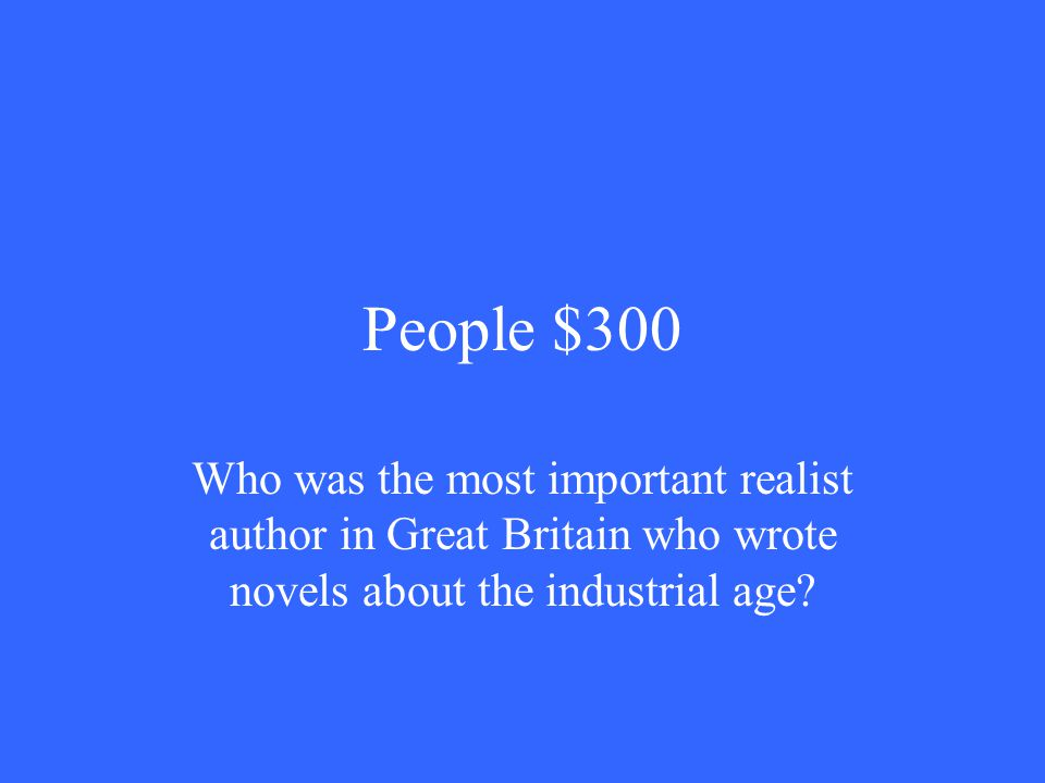 People $300 Who was the most important realist author in Great Britain who wrote novels about the industrial age