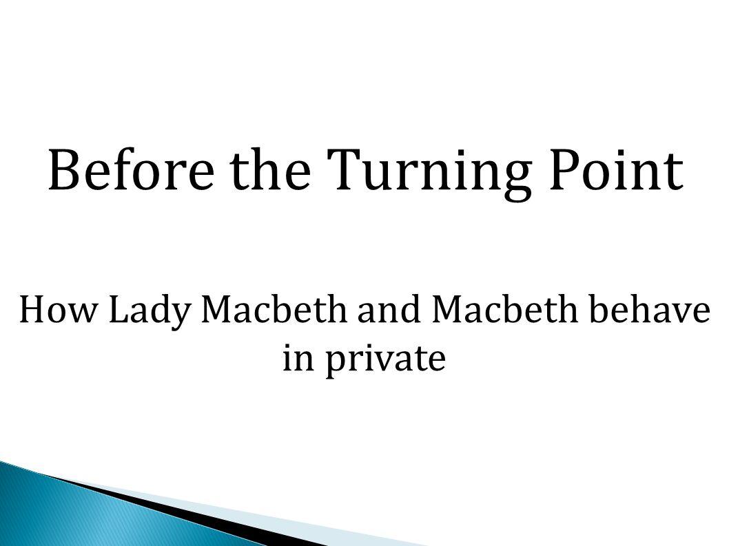 Yet again Macbeth ignores his wife.