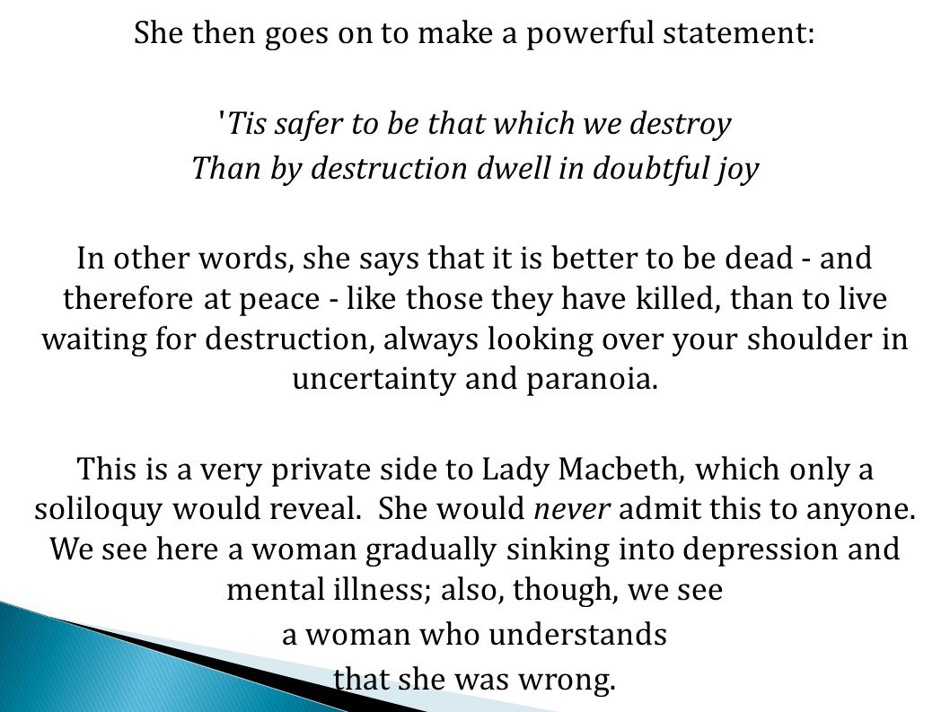 Yet, her incredible strength and power of mind are shown yet again when Macbeth enters.