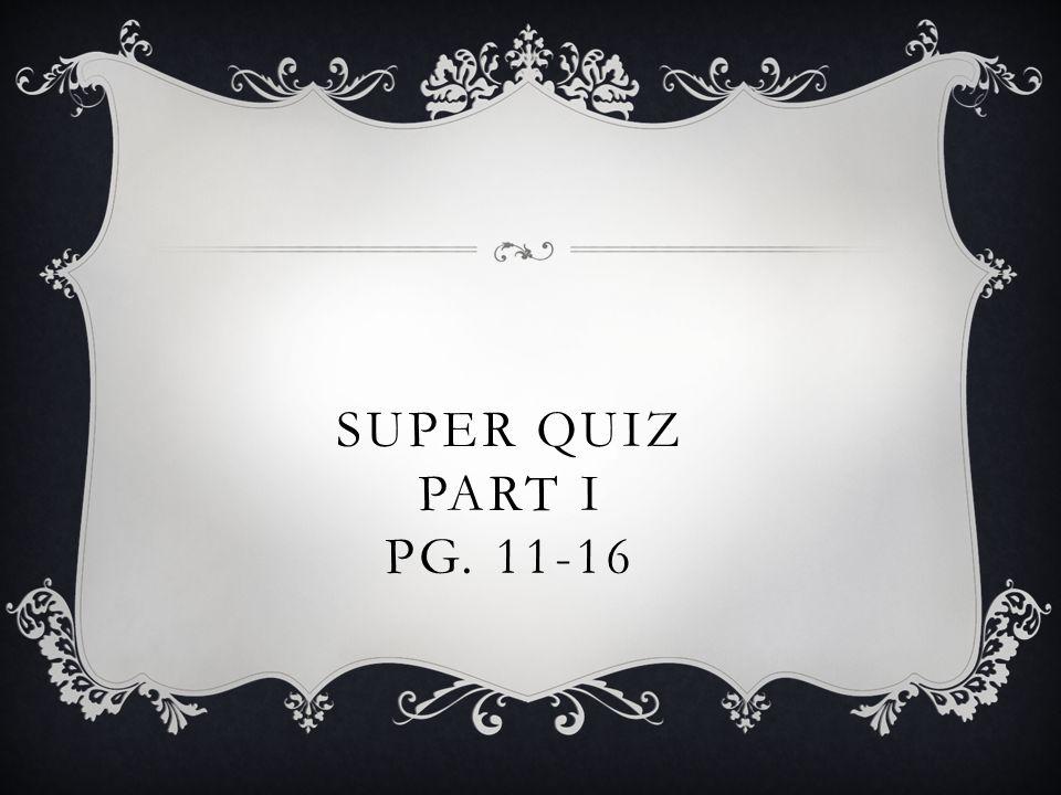SUPER QUIZ PART I PG. 11-16