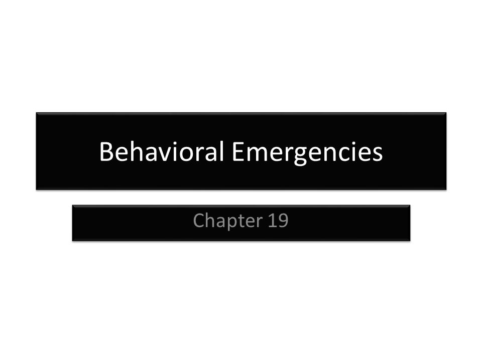 Behavioral Emergencies Chapter 19