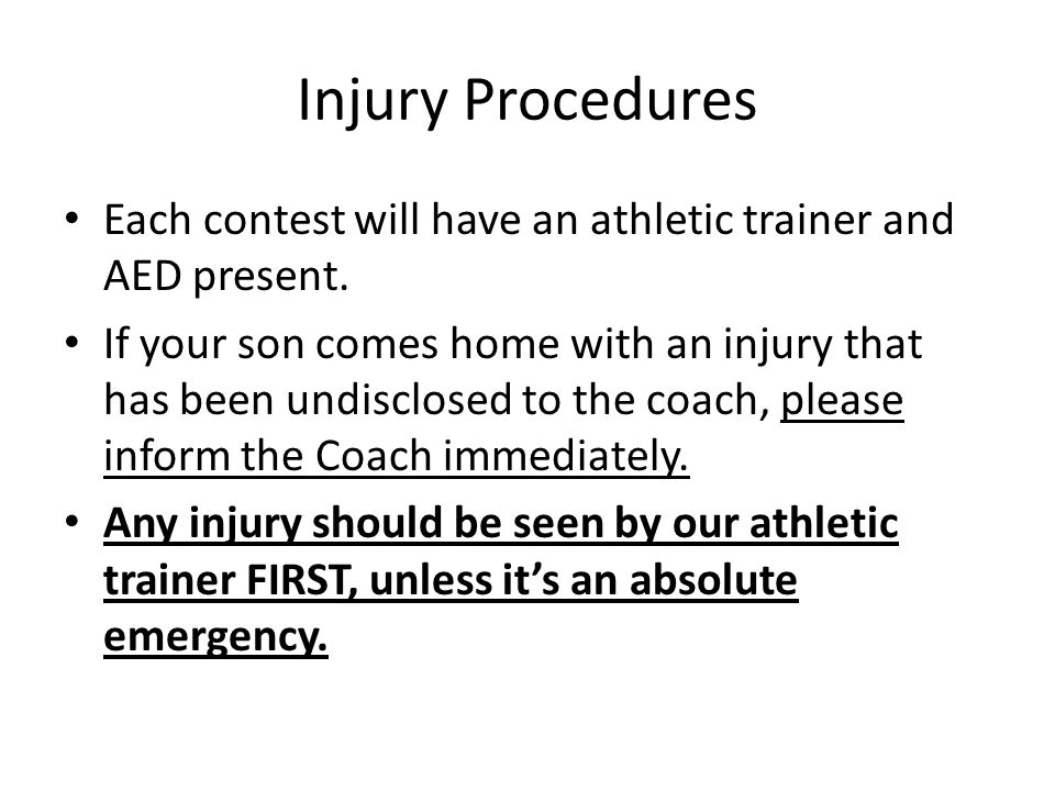 Injury Procedures Each contest will have an athletic trainer and AED present.
