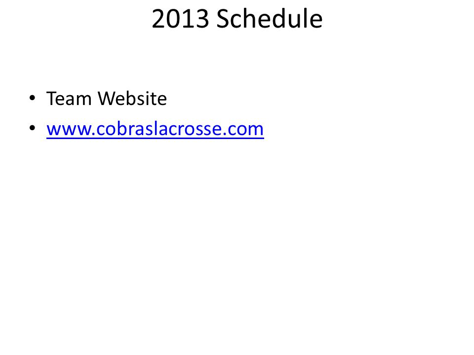 2013 Schedule Team Website www.cobraslacrosse.com