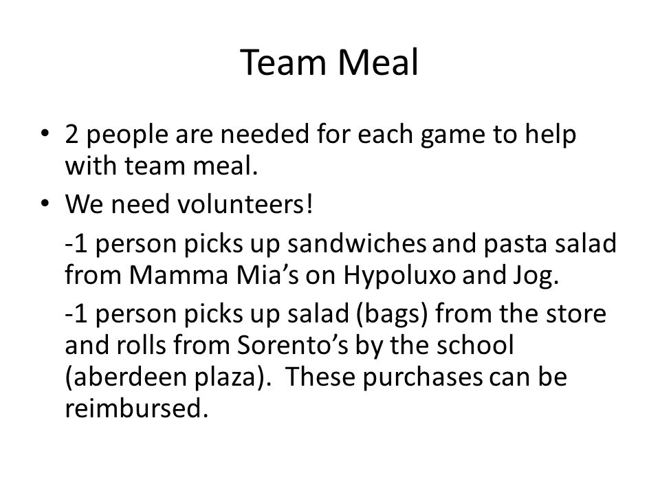 Team Meal 2 people are needed for each game to help with team meal.