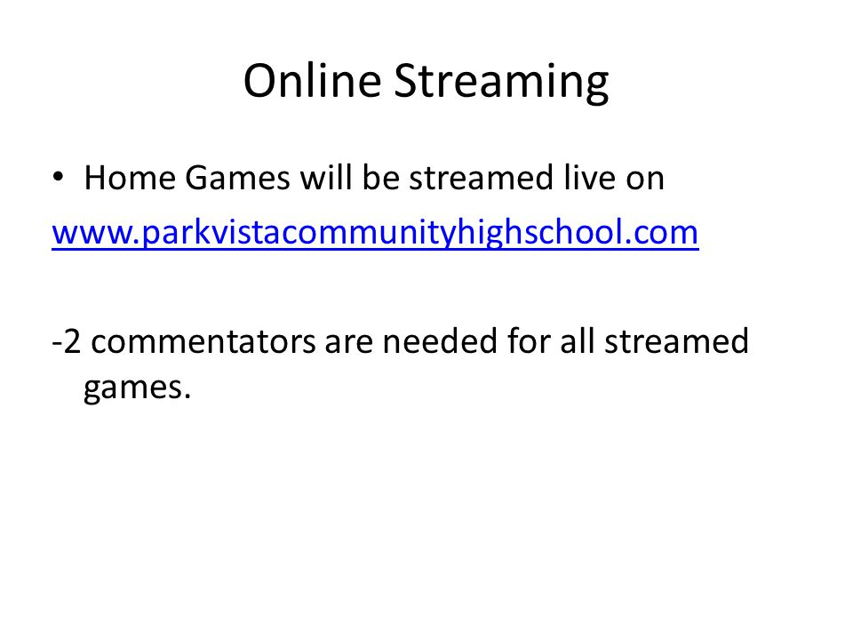 Online Streaming Home Games will be streamed live on www.parkvistacommunityhighschool.com -2 commentators are needed for all streamed games.