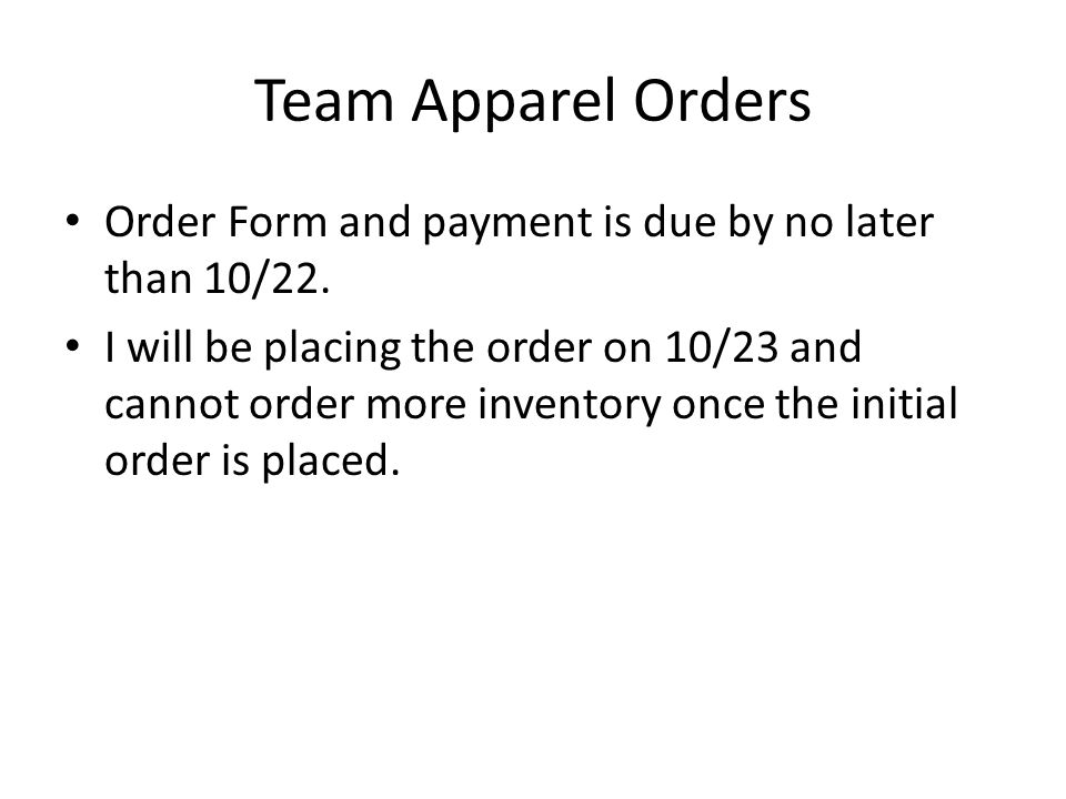 Team Apparel Orders Order Form and payment is due by no later than 10/22.