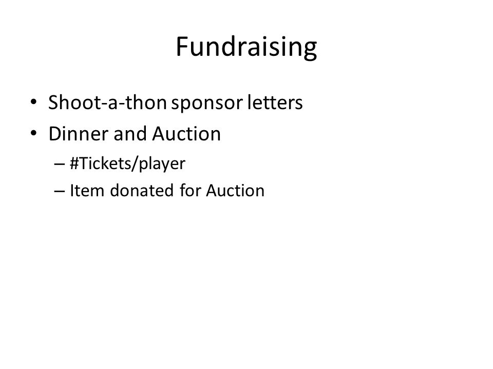 Fundraising Shoot-a-thon sponsor letters Dinner and Auction – #Tickets/player – Item donated for Auction