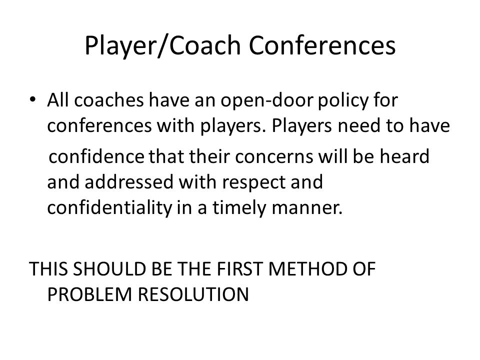 Player/Coach Conferences All coaches have an open-door policy for conferences with players.