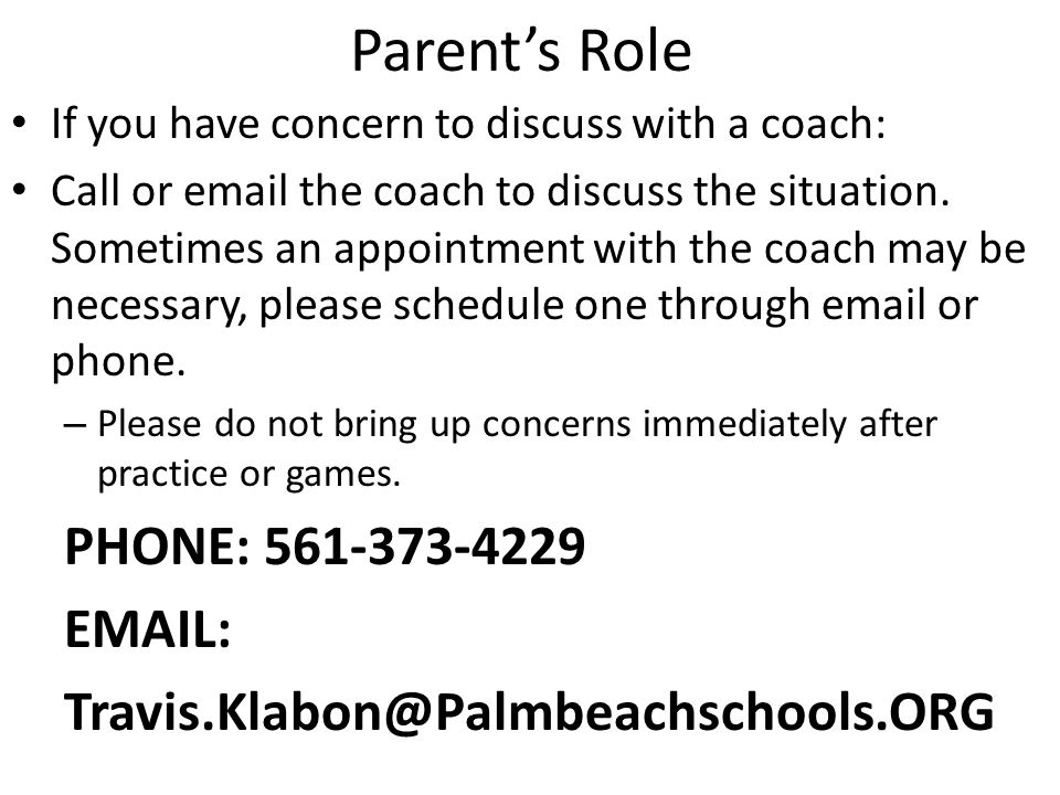 Parent's Role If you have concern to discuss with a coach: Call or email the coach to discuss the situation.