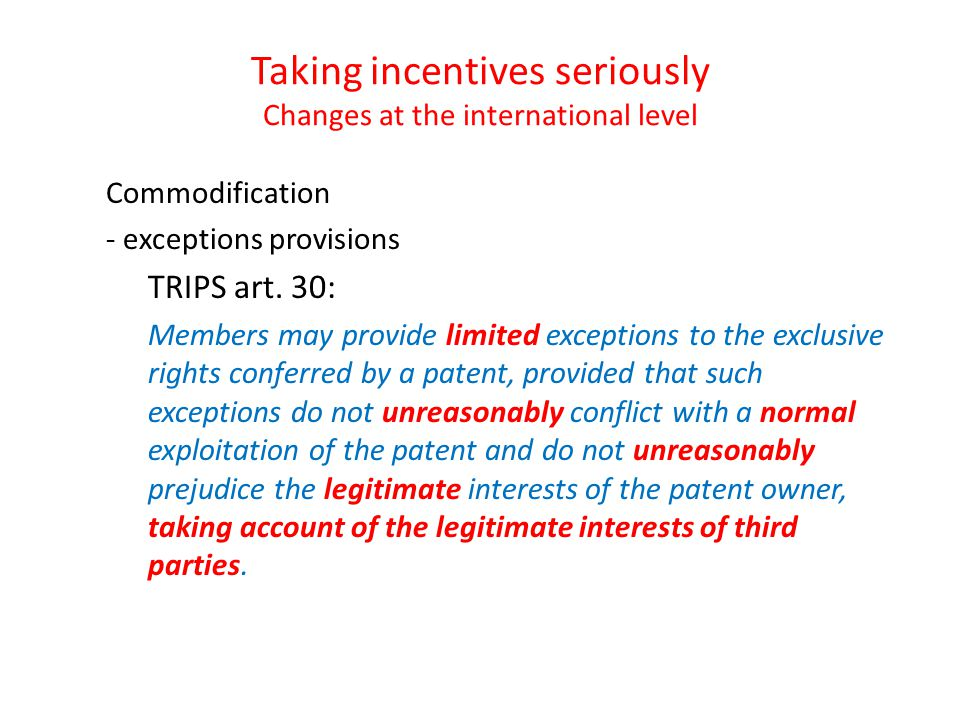 Taking incentives seriously Changes at the international level Commodification - exceptions provisions TRIPS art.