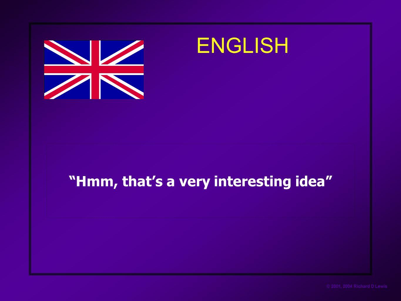 "© 2001, 2004 Richard D Lewis ENGLISH ""Hmm, that's a very interesting idea"""