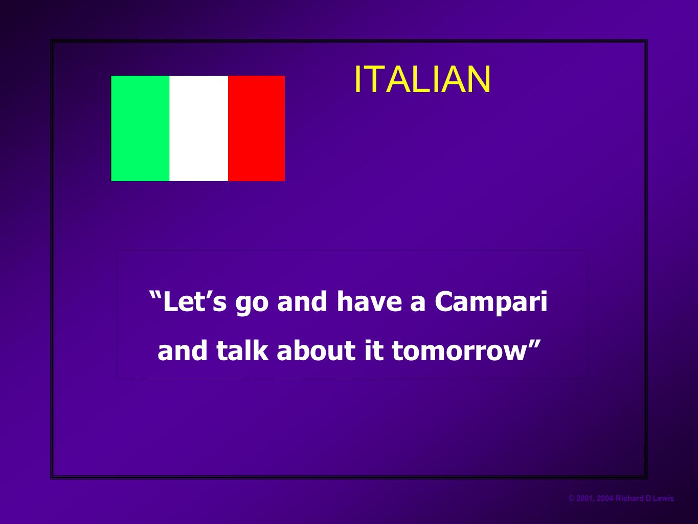 """© 2001, 2004 Richard D Lewis ITALIAN """"Let's go and have a Campari and talk about it tomorrow"""""""