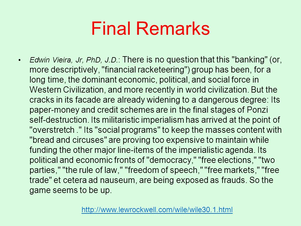 Final Remarks Edwin Vieira, Jr, PhD, J.D.: There is no question that this banking (or, more descriptively, financial racketeering ) group has been, for a long time, the dominant economic, political, and social force in Western Civilization, and more recently in world civilization.