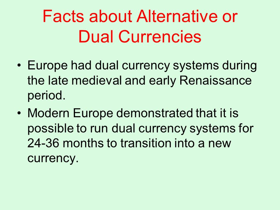 Facts about Alternative or Dual Currencies Europe had dual currency systems during the late medieval and early Renaissance period.