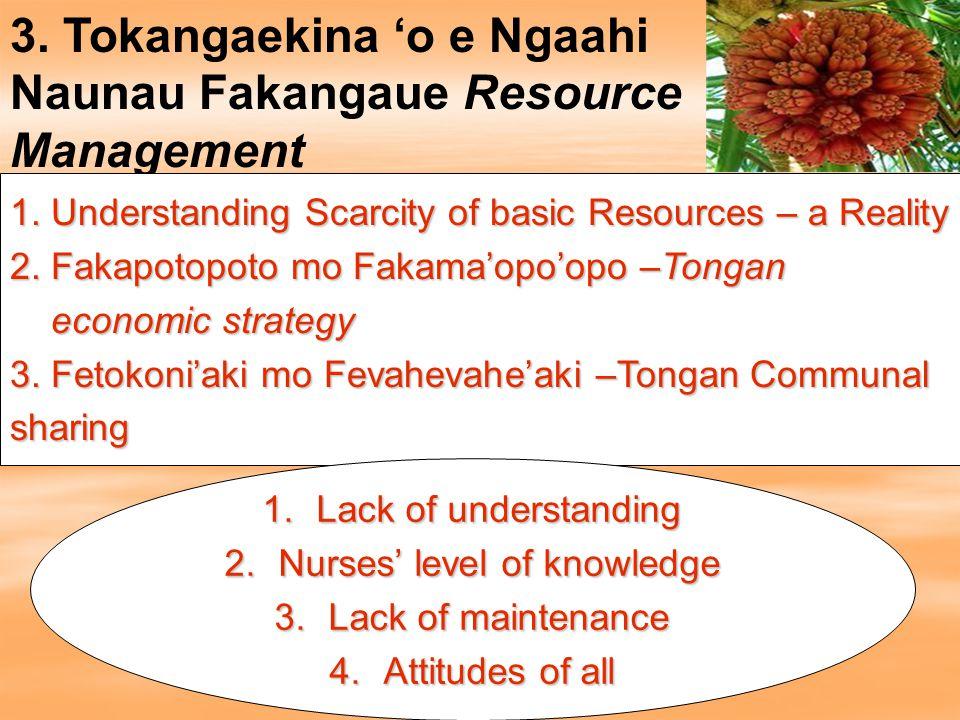 3. Tokangaekina 'o e Ngaahi Naunau Fakangaue Resource Management 1. Understanding Scarcity of basic Resources – a Reality 2. Fakapotopoto mo Fakama'op