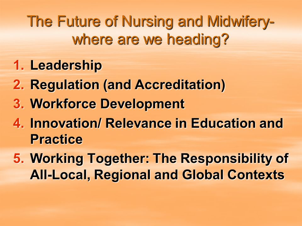 The Future of Nursing and Midwifery- where are we heading.