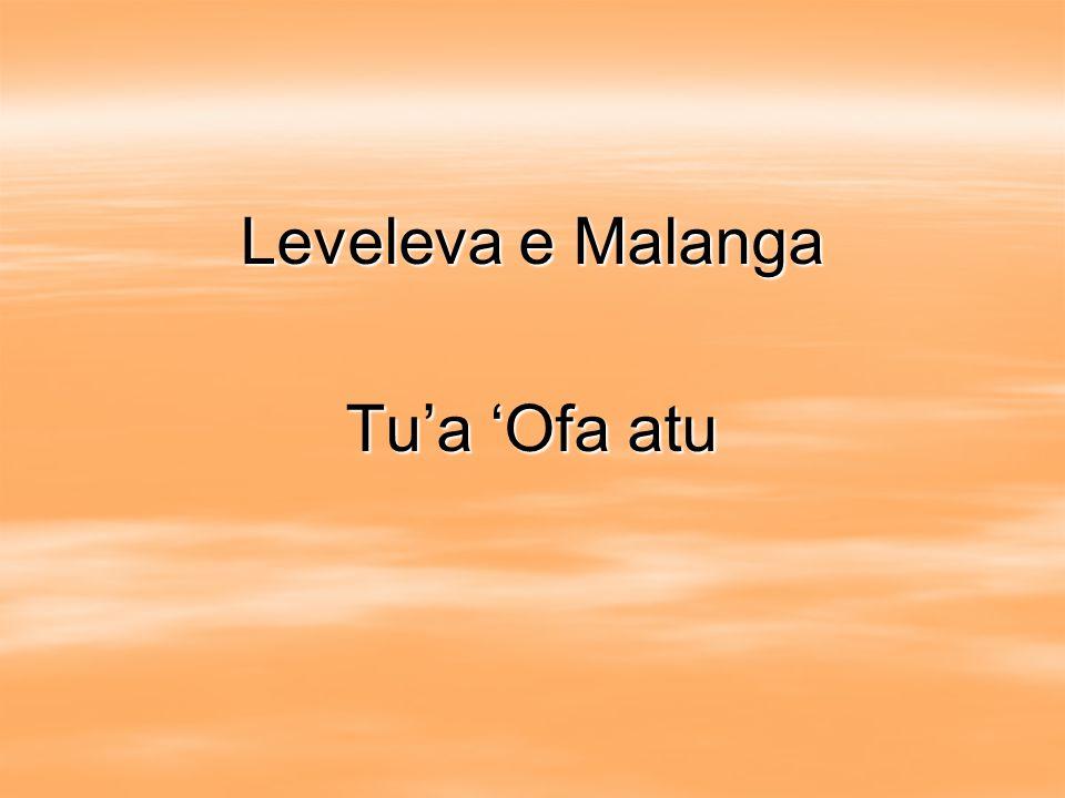Leveleva e Malanga Tu'a 'Ofa atu