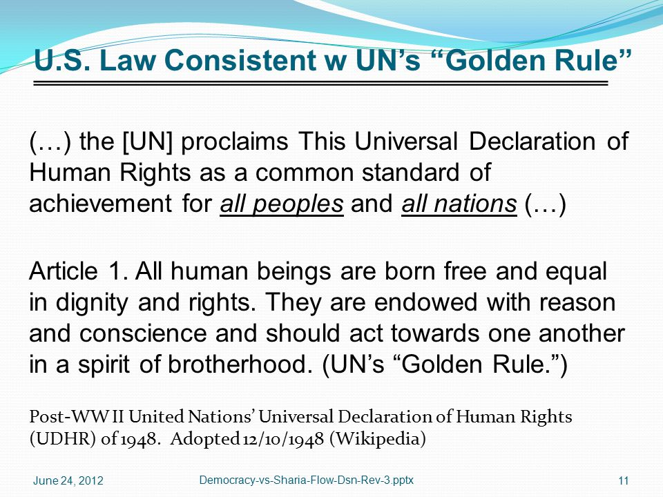 """U.S. Law Consistent w UN's """"Golden Rule"""" (…) the [UN] proclaims This Universal Declaration of Human Rights as a common standard of achievement for all"""