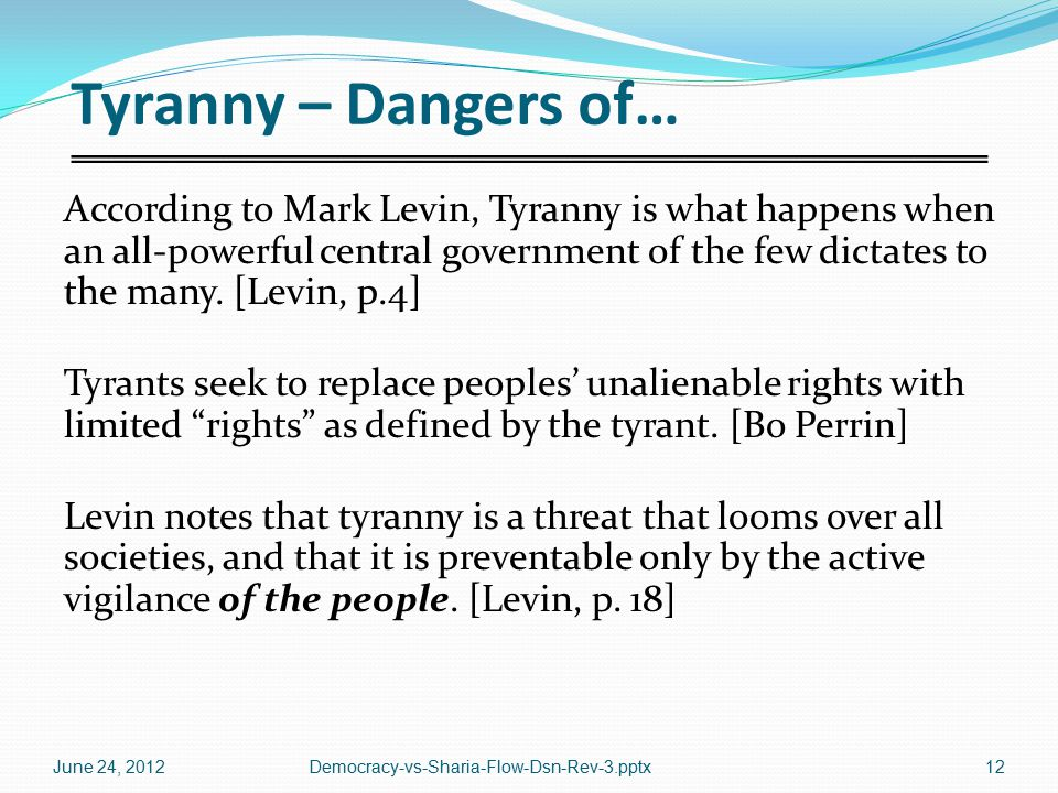 Tyranny – Dangers of… According to Mark Levin, Tyranny is what happens when an all-powerful central government of the few dictates to the many.