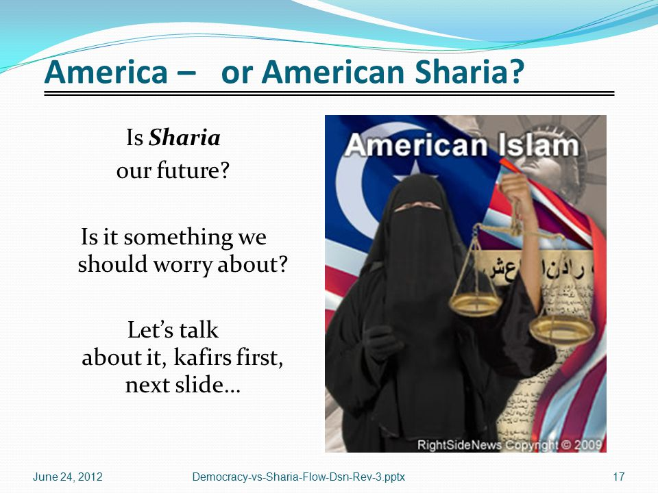 America – or American Sharia? Is Sharia our future? Is it something we should worry about? Let's talk about it, kafirs first, next slide… June 24, 201