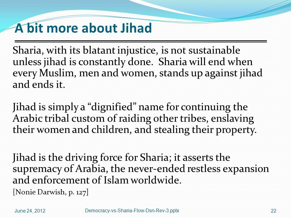 A bit more about Jihad Sharia, with its blatant injustice, is not sustainable unless jihad is constantly done. Sharia will end when every Muslim, men