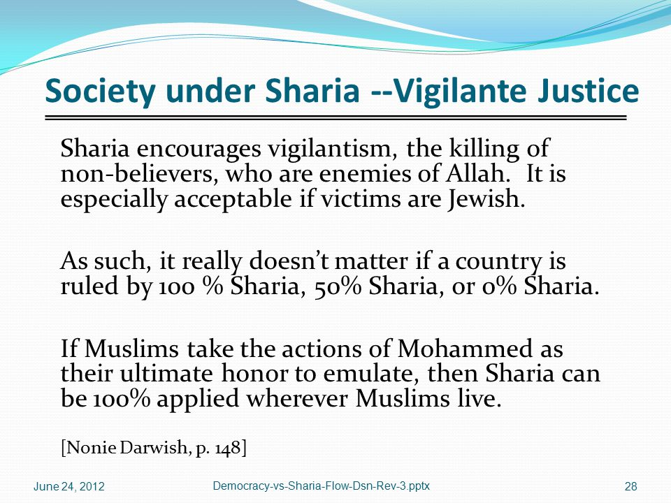 Society under Sharia --Vigilante Justice Sharia encourages vigilantism, the killing of non-believers, who are enemies of Allah. It is especially accep