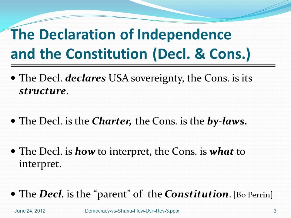 The Declaration of Independence and the Constitution (Decl. & Cons.) The Decl. declares USA sovereignty, the Cons. is its structure. The Decl. is the