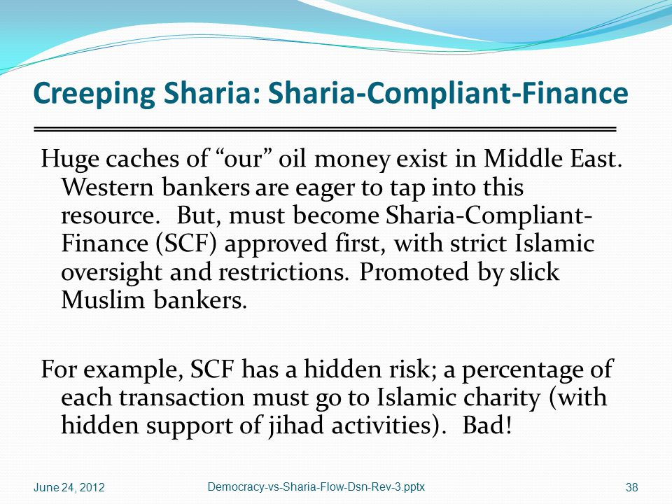 Creeping Sharia: Sharia-Compliant-Finance Huge caches of our oil money exist in Middle East.