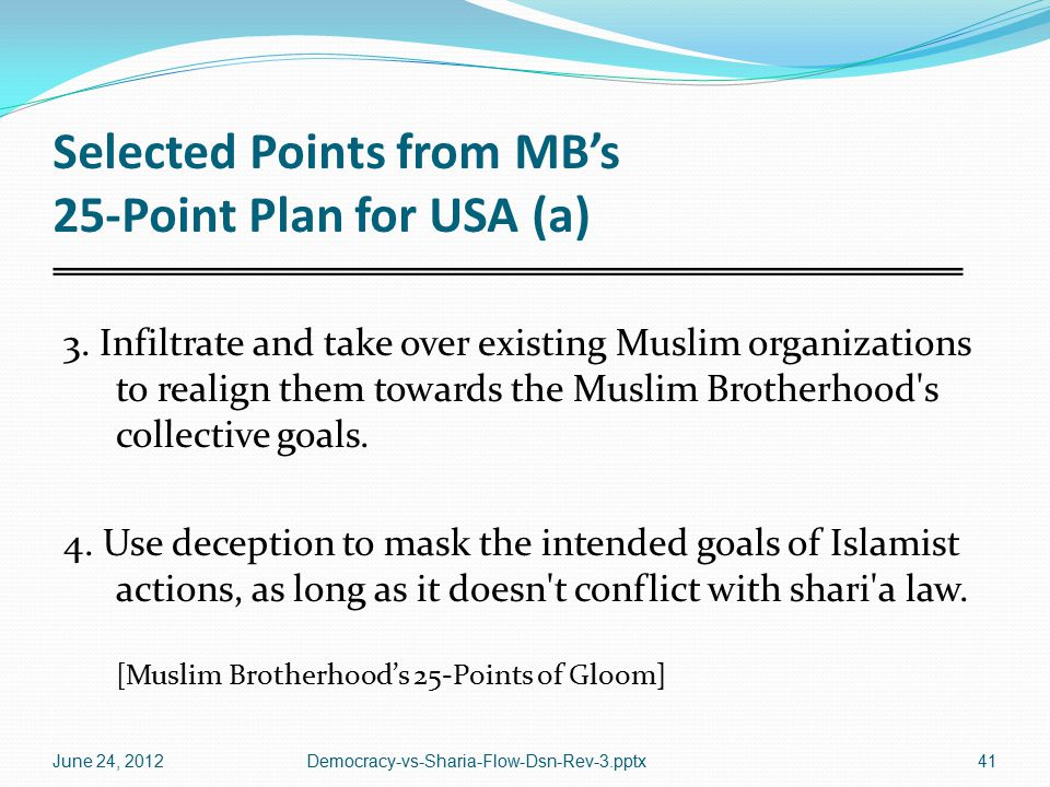 Selected Points from MB's 25-Point Plan for USA (a) 3. Infiltrate and take over existing Muslim organizations to realign them towards the Muslim Broth