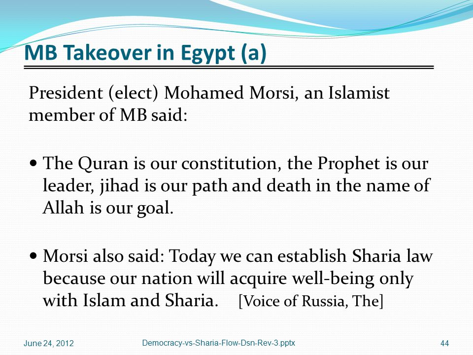 MB Takeover in Egypt (a) President (elect) Mohamed Morsi, an Islamist member of MB said: The Quran is our constitution, the Prophet is our leader, jih