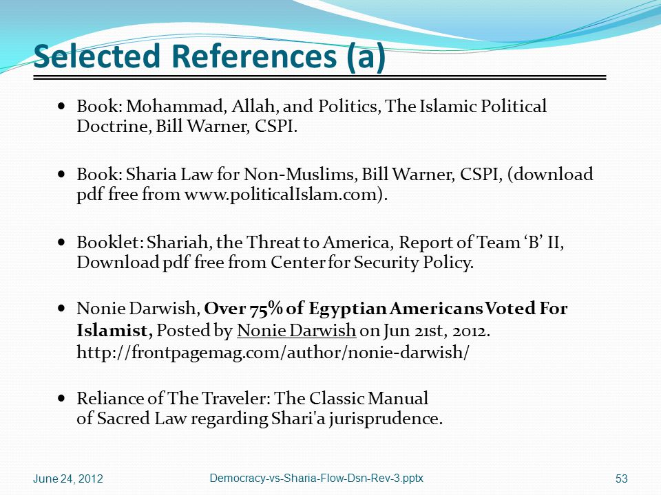 Selected References (a) Book: Mohammad, Allah, and Politics, The Islamic Political Doctrine, Bill Warner, CSPI. Book: Sharia Law for Non-Muslims, Bill