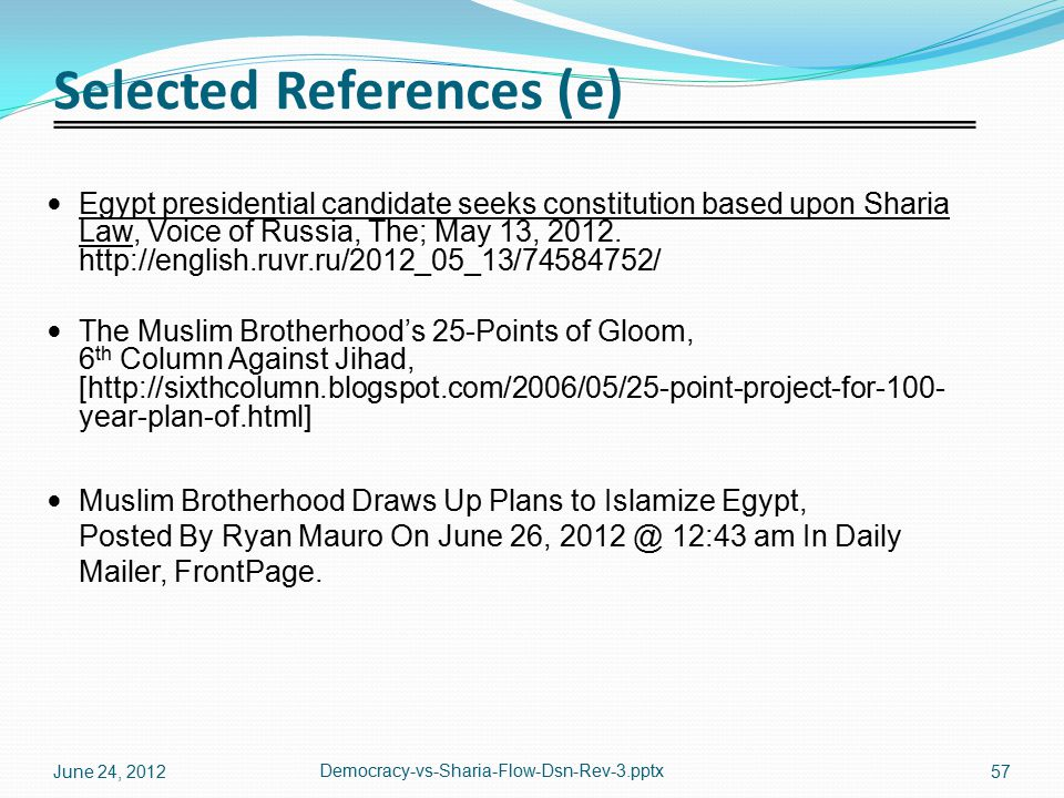 Selected References (e) Egypt presidential candidate seeks constitution based upon Sharia Law, Voice of Russia, The; May 13, 2012. http://english.ruvr