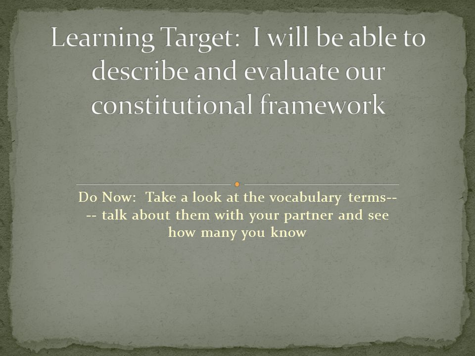 Do Now: Take a look at the vocabulary terms-- -- talk about them with your partner and see how many you know