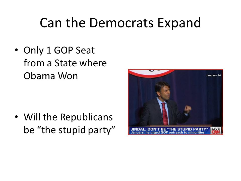 "Can the Democrats Expand Only 1 GOP Seat from a State where Obama Won Will the Republicans be ""the stupid party"""