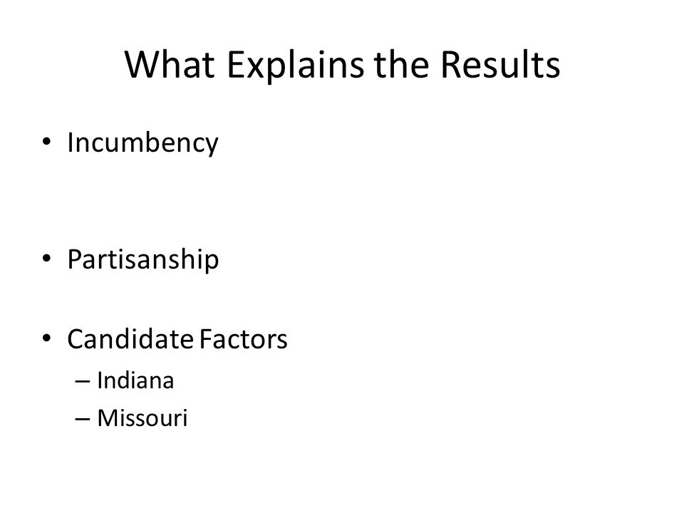 What Explains the Results Incumbency Partisanship Candidate Factors – Indiana – Missouri