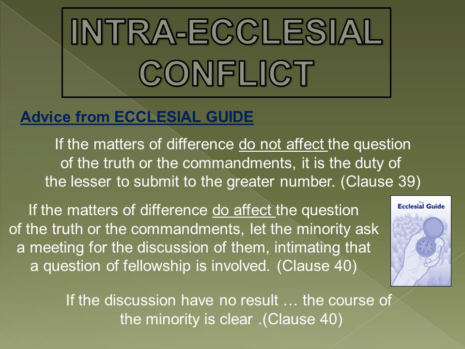 Advice from ECCLESIAL GUIDE If the matters of difference do not affect the question of the truth or the commandments, it is the duty of the lesser to submit to the greater number.