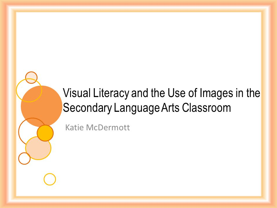 Katie McDermott Visual Literacy and the Use of Images in the Secondary Language Arts Classroom