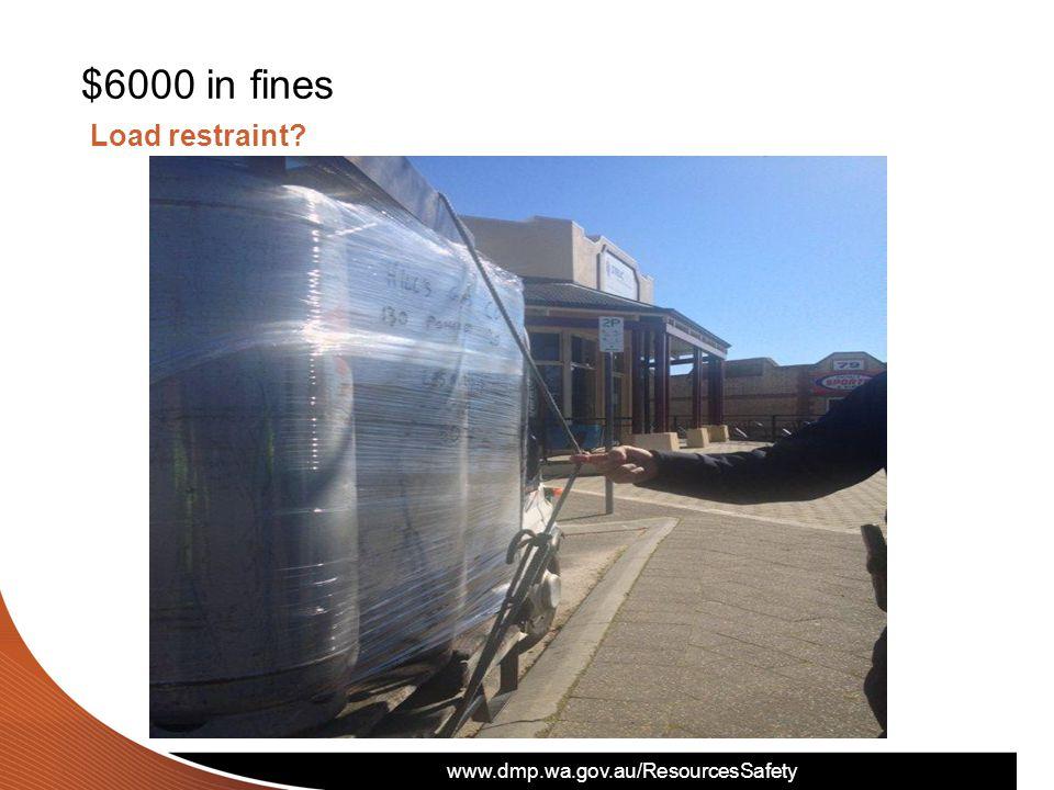 www.dmp.wa.gov.au/ResourcesSafety Load restraint? 10 $6000 in fines