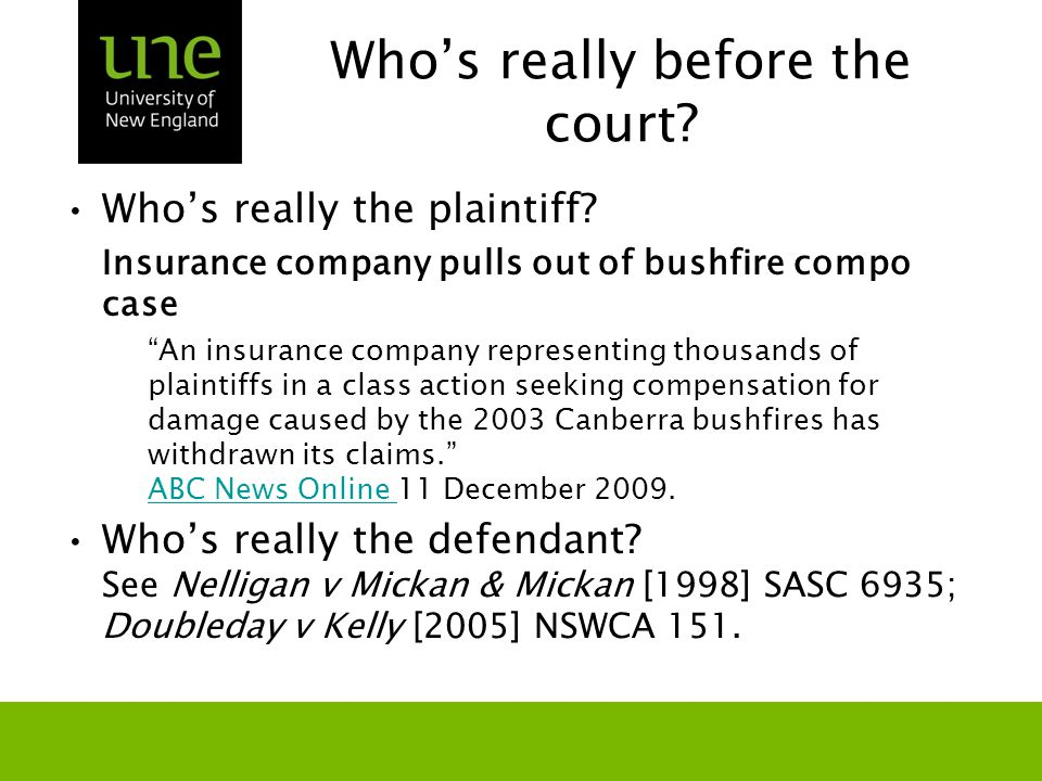"Who's really before the court? Who's really the plaintiff? Insurance company pulls out of bushfire compo case ""An insurance company representing thous"