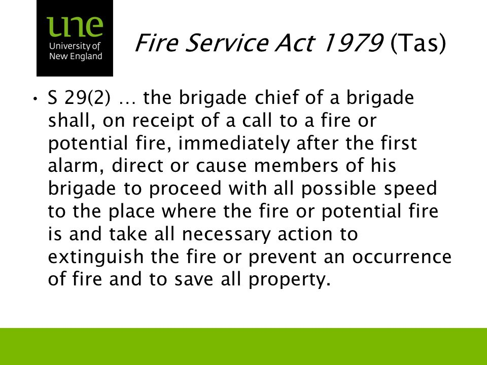 Fire Service Act 1979 (Tas) S 29(2) … the brigade chief of a brigade shall, on receipt of a call to a fire or potential fire, immediately after the fi