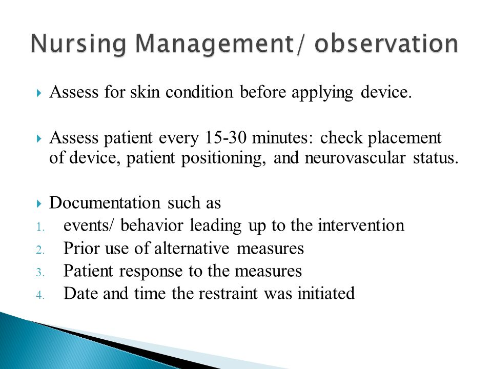  Assess for skin condition before applying device.  Assess patient every 15-30 minutes: check placement of device, patient positioning, and neurovas