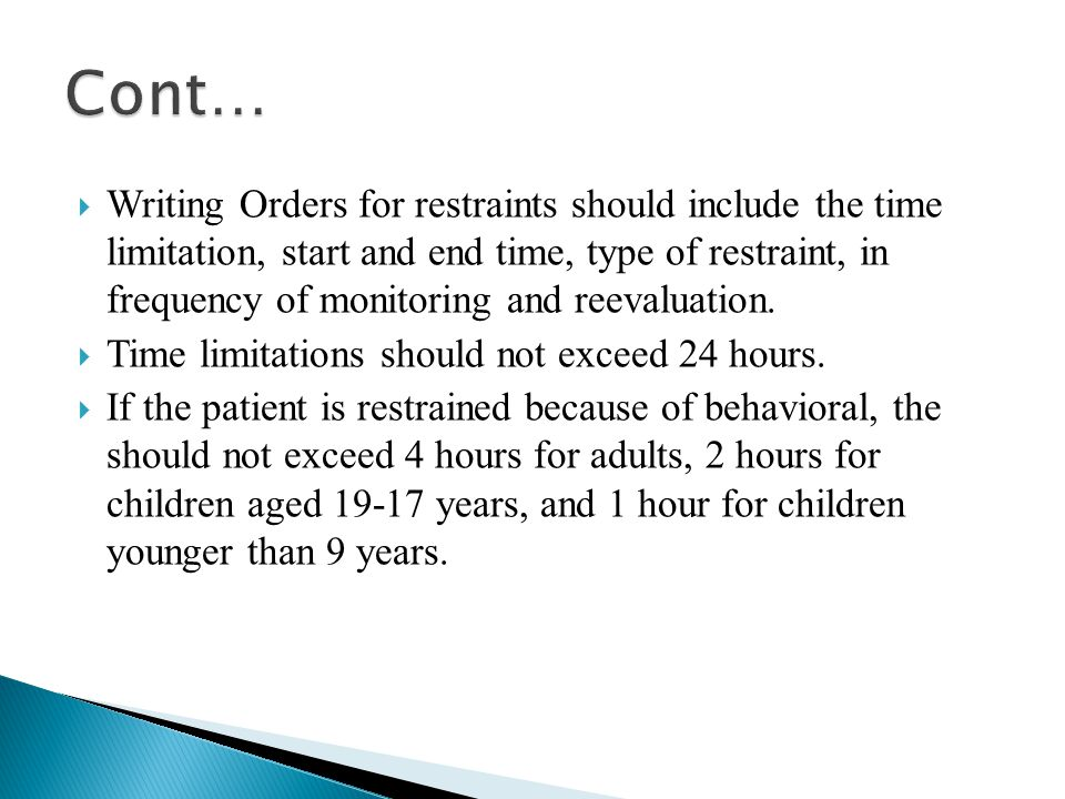  Writing Orders for restraints should include the time limitation, start and end time, type of restraint, in frequency of monitoring and reevaluation