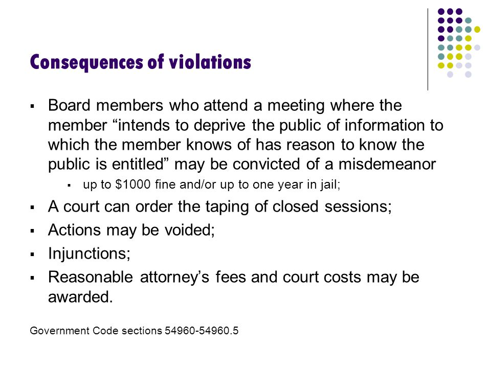 "Consequences of violations  Board members who attend a meeting where the member ""intends to deprive the public of information to which the member kno"