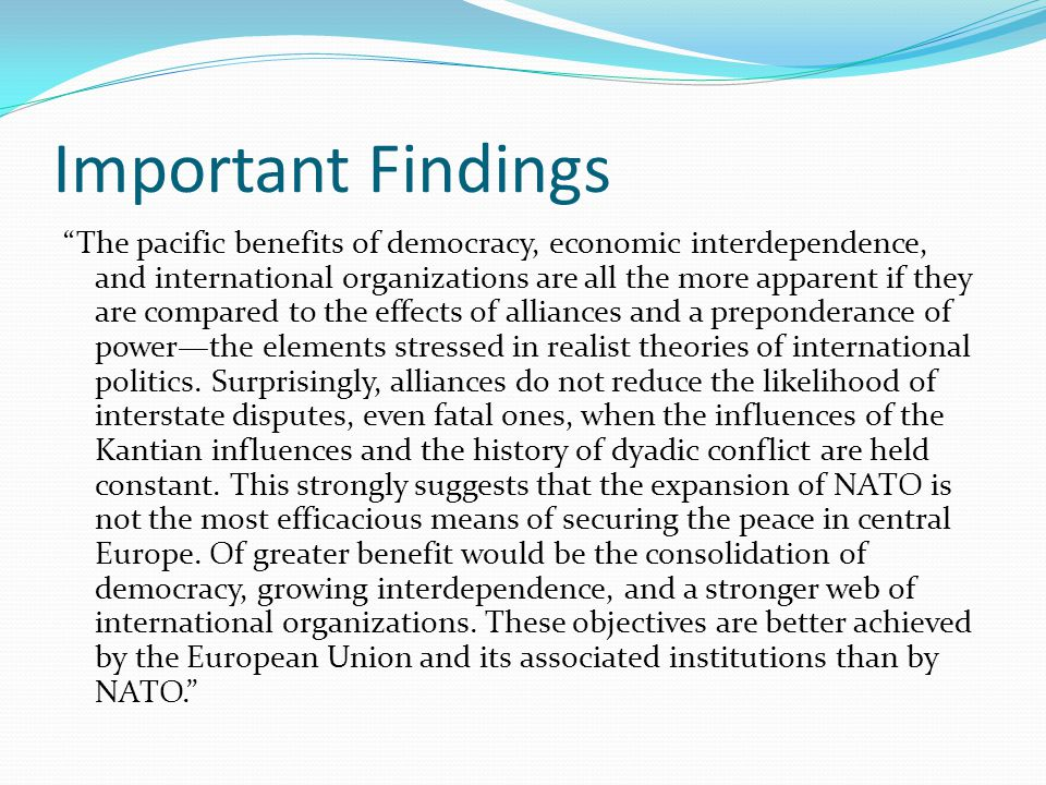 """Important Findings """"The pacific benefits of democracy, economic interdependence, and international organizations are all the more apparent if they are"""