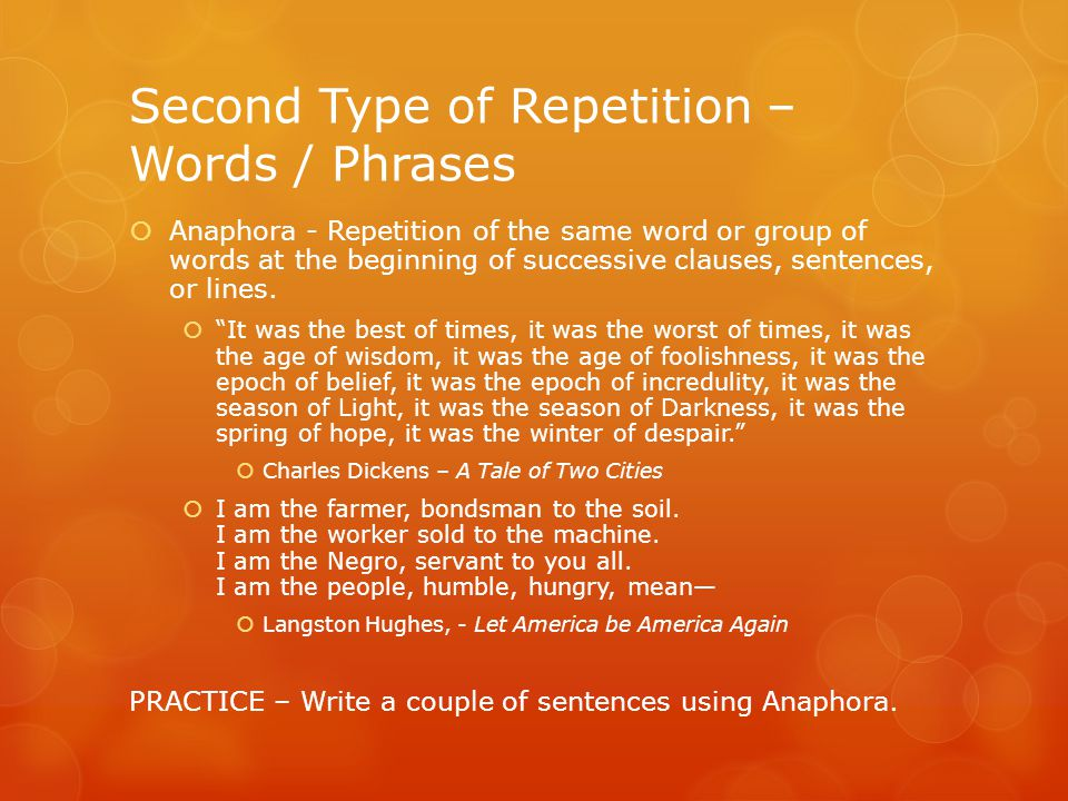 Second Type of Repetition – Words / Phrases  Anaphora - Repetition of the same word or group of words at the beginning of successive clauses, sentences, or lines.